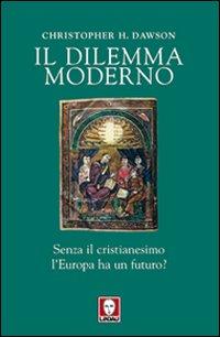 Il dilemma moderno. Senza il cristianesimo l'Europa ha un futuro?