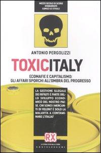 Toxicitaly. Ecomafie e capitalismo: gli affari sporchi all'ombra del progresso