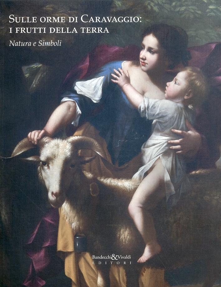 Sulle orme di Caravaggio. I frutti della terra. Natura e simboli