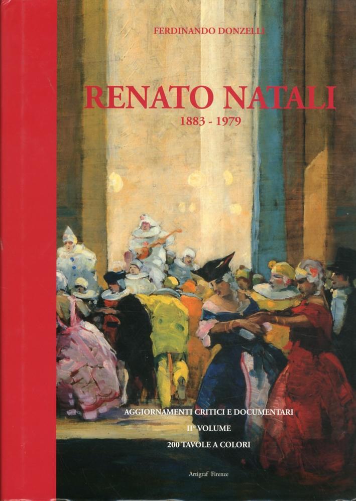 Renato Natali 1883-1979. Aggiornamenti Critici e Documentari con Numerosi Dipinti Inediti. II° Volume della Trilogia