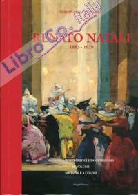 Renato Natali 1883-1979. Aggiornamenti Critici e Documentari con Numerosi Dipinti Inediti. II° Volume della Trilogia.