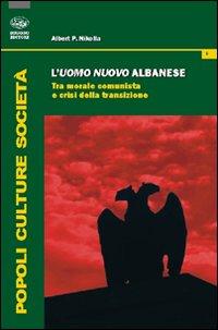 L'uomo nuovo albanese. Tra morale comunista e crisi della transizione.