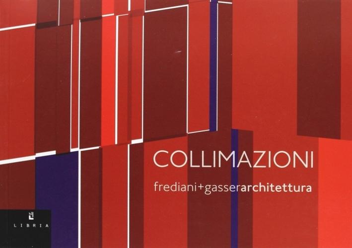 Collimazioni. Frediani + Gasser architettura