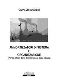 Ammortizzatori di sistema e organizzazione (Per la difesa della democrazia e della libertà)