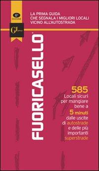 Fuoricasello 2011. 585 locali sicuri per mangiare bene a 5 minuti dalle uscite di autostrade e delle più importanti superstrade.