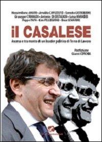 Il Casalese. Ascesa e tramonto di un leader politico di terra di lavoro.