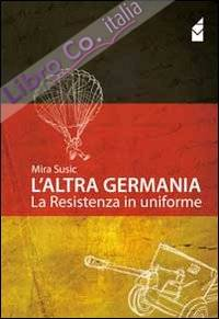L'altra Germania. La resistenza in uniforme