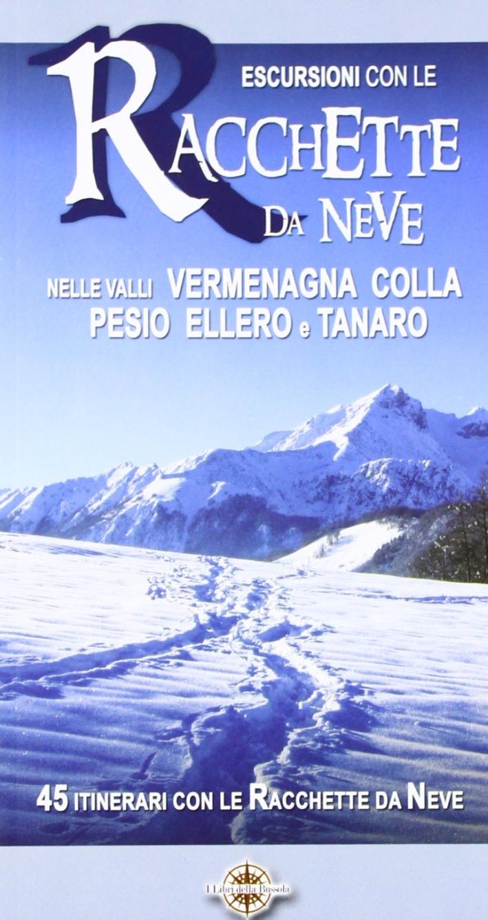 Escursioni con le racchette da neve nelle valli Vermenagna, Colla, Pesio, Ellero e Tanaro. 45 itinerari con le racchette da neve.
