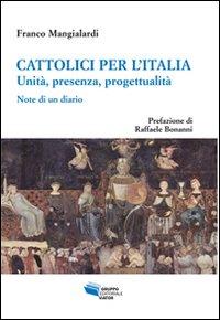 Cattolici per l'Italia. Unità, presenza, progettualità. Note di un diario.