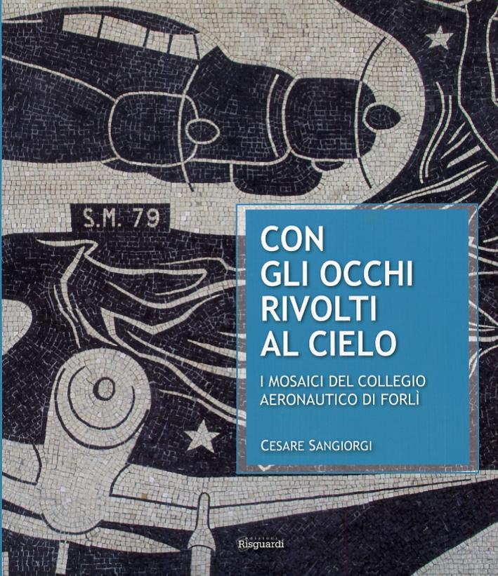 Con gli Occhi Rivolti al Cielo. I Mosaici del Collegio Aeronautico di Forlì