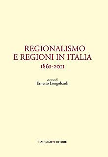 Regionalismo e regioni in Italia. 1861-2011