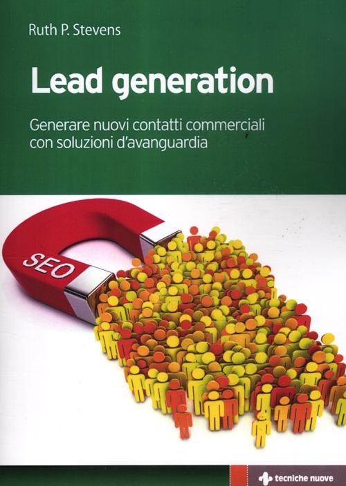 Lead generation. Generare nuovi contatti commerciali con soluzioni d'avanguardia.