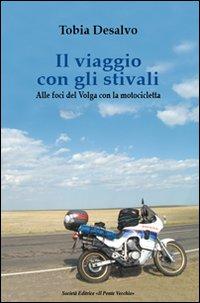 Il Viaggio con gli Stivali. Alle Foci del Volga con la Motocicletta