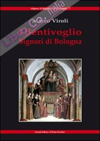 I Bentivoglio. Signori di Bologna.