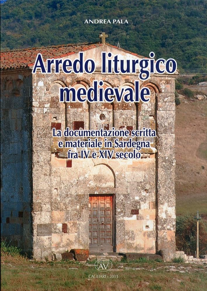 Arredo Liturgico Medievale. La Documentazione Scritta e Materiale in Sardegna fra IV e XIV Secolo.