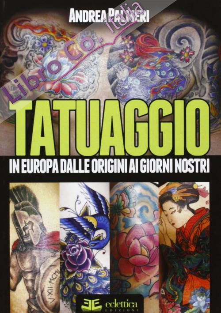 Tatuaggio. In Europa dalle Origini ai Giorni Nostri