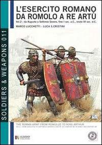 L'esercito romano da Romolo a re Artù. Ediz. italiana e inglese. Vol. 2: Da Augusto a Caracalla, 30 a.C., 217 d.C...