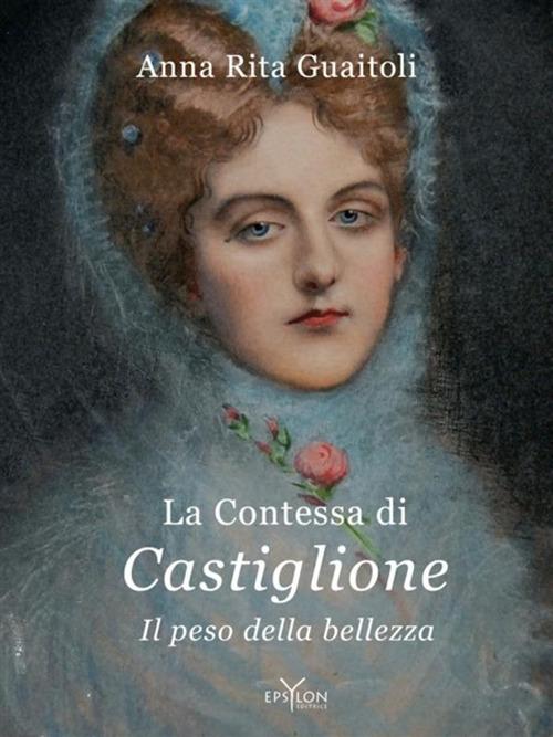 La contessa di Castiglione. Il peso della bellezza