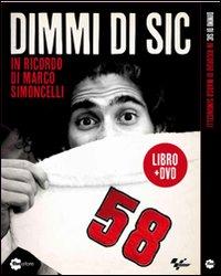 Dimmi di Sic. In ricordo di Marco Simoncelli. DVD. Con libro