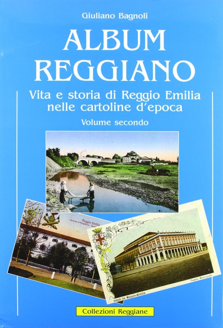 Album Reggiano. Vol. 2: Vita e Storia di Reggio Emilia nelle Cartoline Postali Illustrate