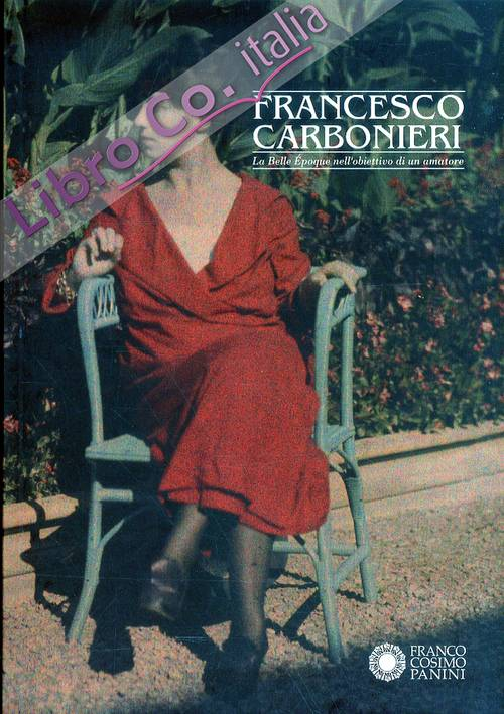 Francesco Carbonieri. La Belle Epoque nell'obiettivo di un amatore