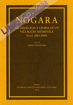 Nogara. Archeologia e storia di un villaggio medievale (Scavi 2003-2008)