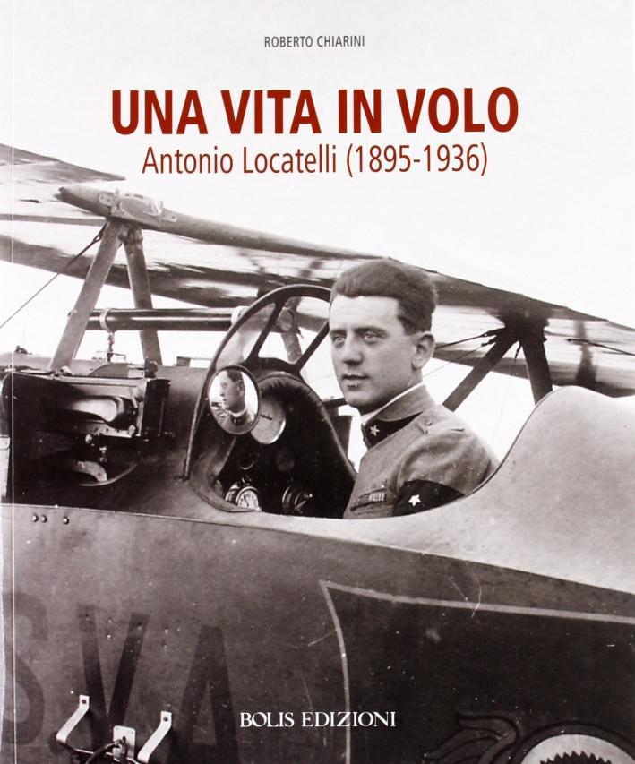 Una Vita in Volo. Antonio Locatelli.