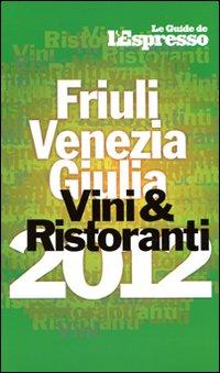 Vini & ristoranti del Friuli Venezia Giulia 2012