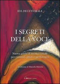 I Segreti della Voce. Nuova Guida di Tecnica Vocale per Cantanti, Attori e Performers