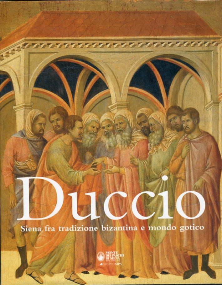 Duccio. Siena fra tradizione bizantina e mondo gotico