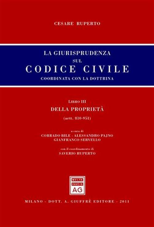 La giurisprudenza sul codice civile. Coordinata con la dottrina. Libro III: Della proprietà. Artt. 810-951