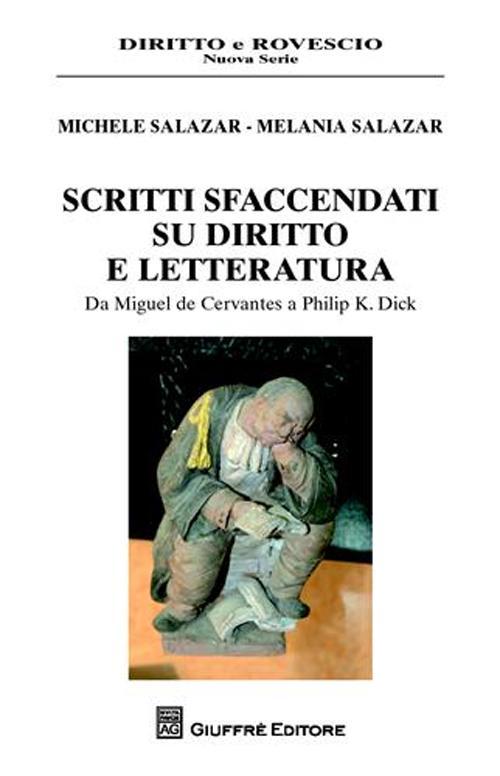 Scritti sfaccendati su diritto e letteratura. Da Miguel de Cervantes a Philip K. Dick