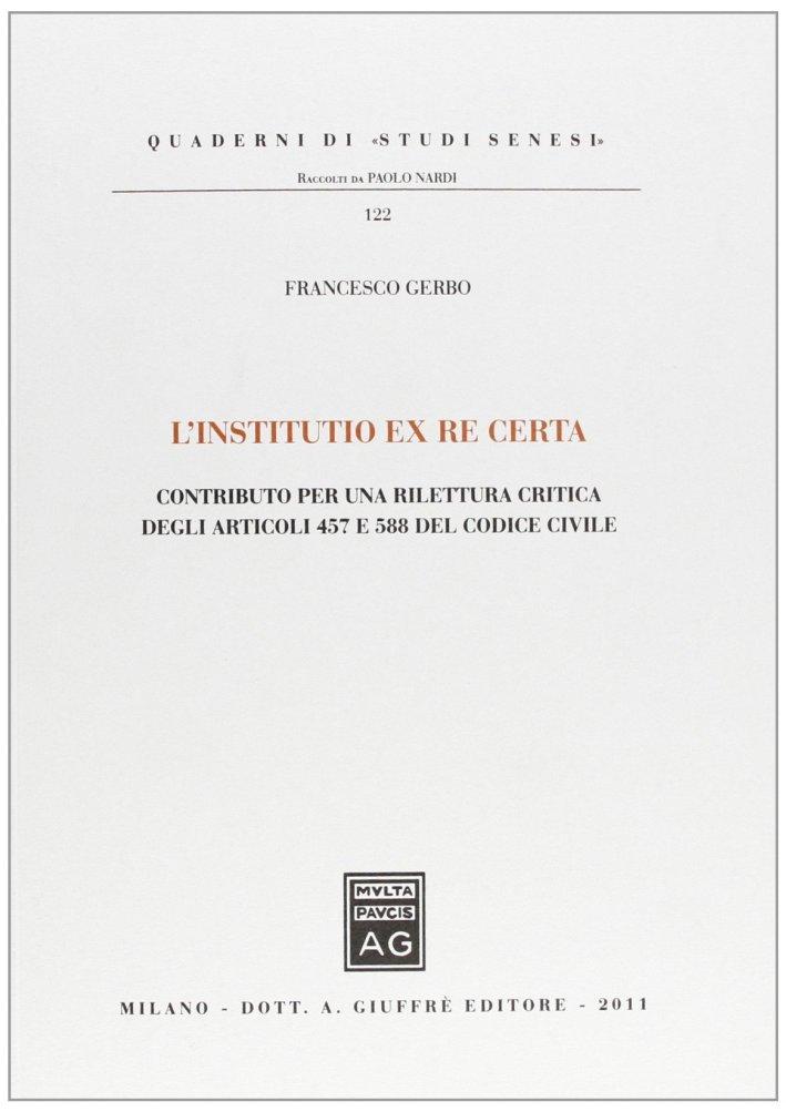 L'Institutio ex re Certa. Contributo per una Rilettura Critica degli Articoli 457 e 588 del Codice Civile