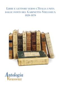 Antologia Vieusseux (2011) vol. 49-50. Libri e lettori verso l italia unita: dalle fonti del gabinetto vieusseux. 1820-1870