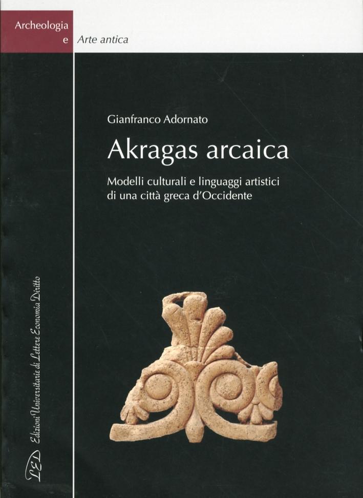 Akragas arcaica. Modelli culturali e linguaggi artistici di una città greca d'occidente