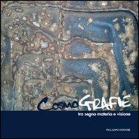 Cosmografie tra segno materia e visione. Catalogo della mostra (Roma, 9-22 novembre 2011). Ediz. illustrata