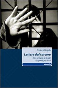 Lettere dal carcere. Non sempre la legge è uguale per tutti