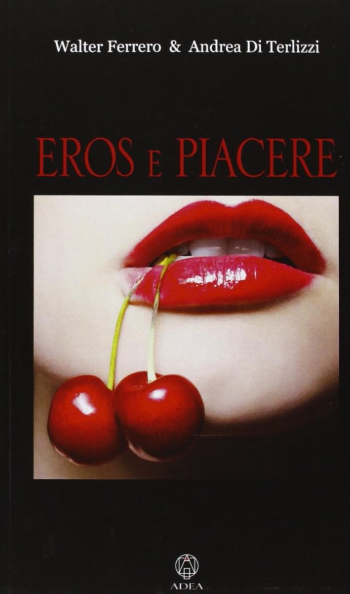 Eros e piacere. Passione, amore, libertà sessuale, consapevolezza di sé