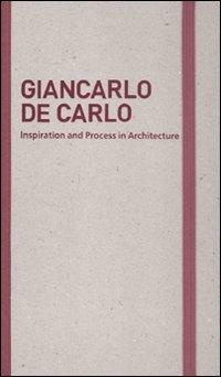 Inspiration and process in architecture. Giancarlo De Carlo. Ediz. illustrata