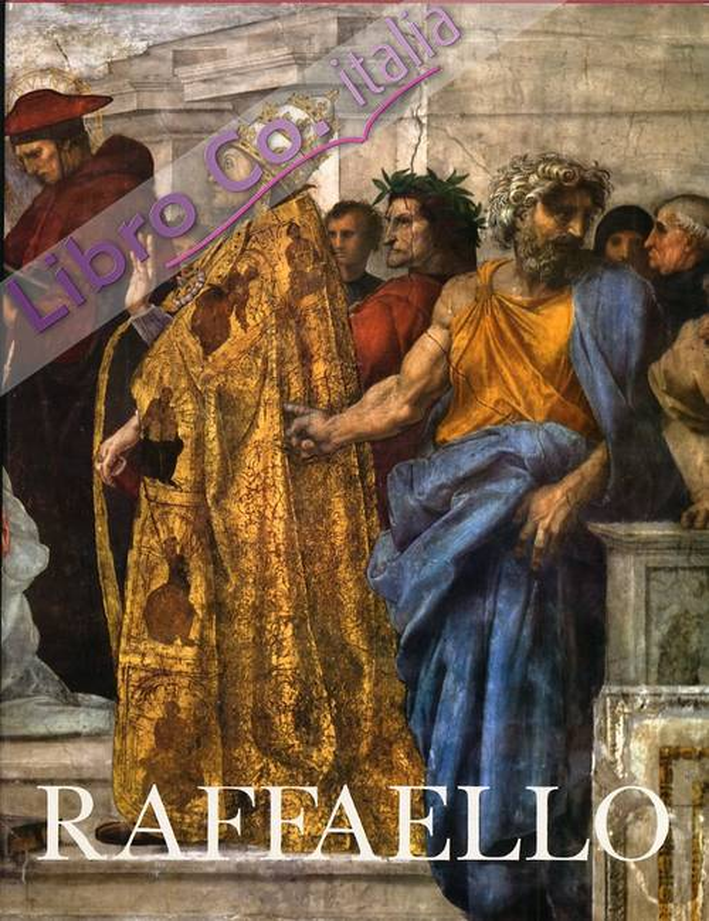 Raffaello. L'opera. Le fonti. La fortuna