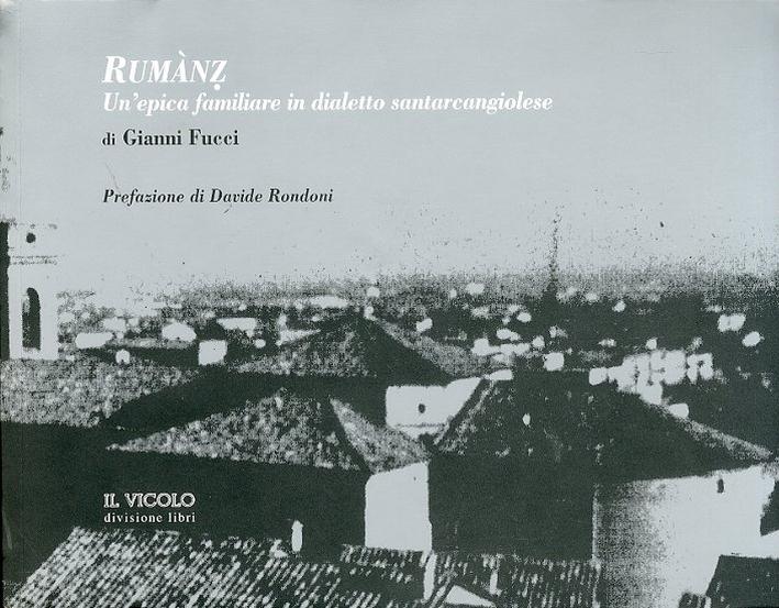 Rumànz. Un'epica familiare in dialetto santarcangiolese. [Ed. Italiana e Francese]