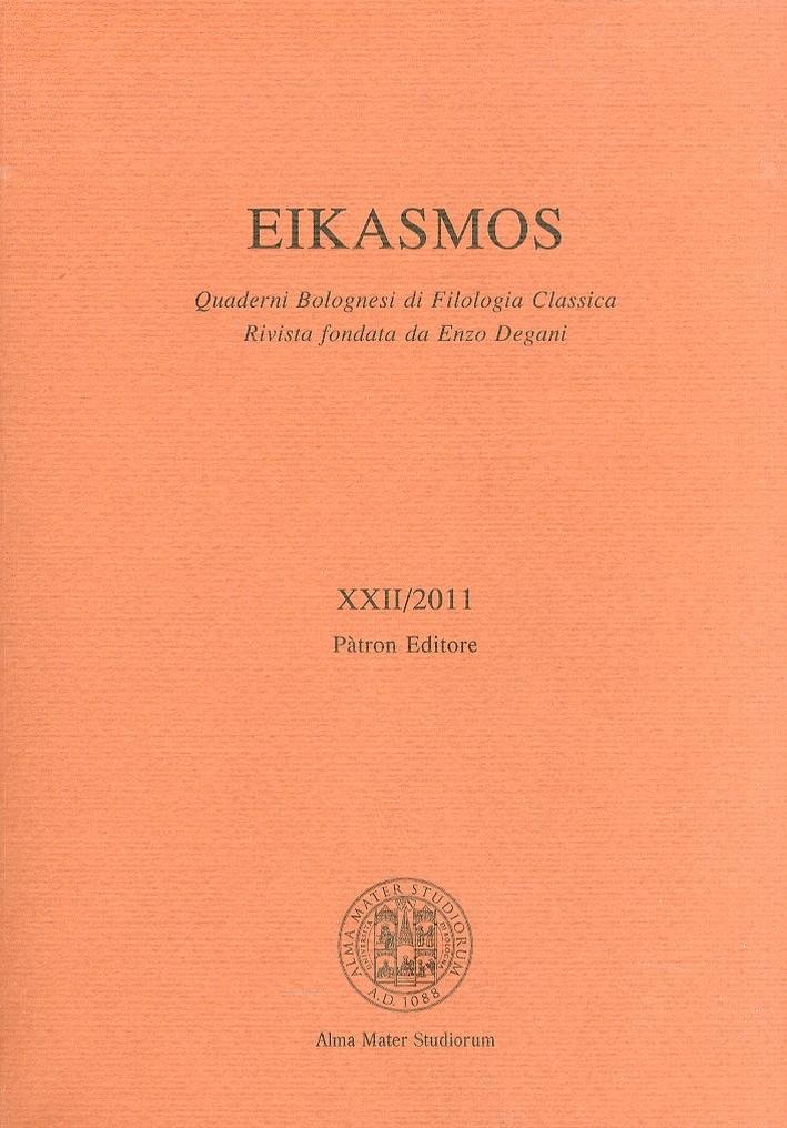Eikasmos. Quaderni Bolognesi di Filologia Classica. Rivista fondata da Enzo Degani. XXII/2011