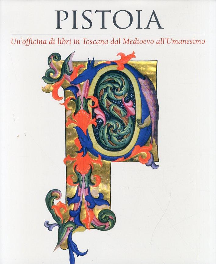 Pistoia. Un'officina di libri in Toscana dal Medioevo all'Umanesimo