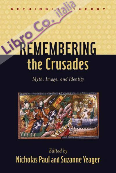 Remembering the Crusades. Myth, Image, and Identity