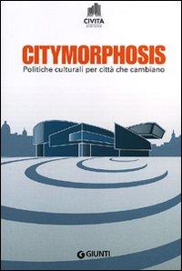Citymorphosis. Politiche culturali per città che cambiano