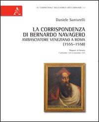 La corrispondenza di Bernardo Navagero, ambasciatore veneziano a Roma (1555-1558). Dispacci al Senato, 7 settembre 1555-6 novembre 1557