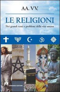 Le religioni. Nei grandi temi e problemi della vita umana