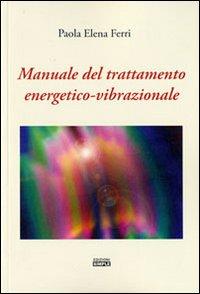 Manuale del trattamento energetico-vibrazionale