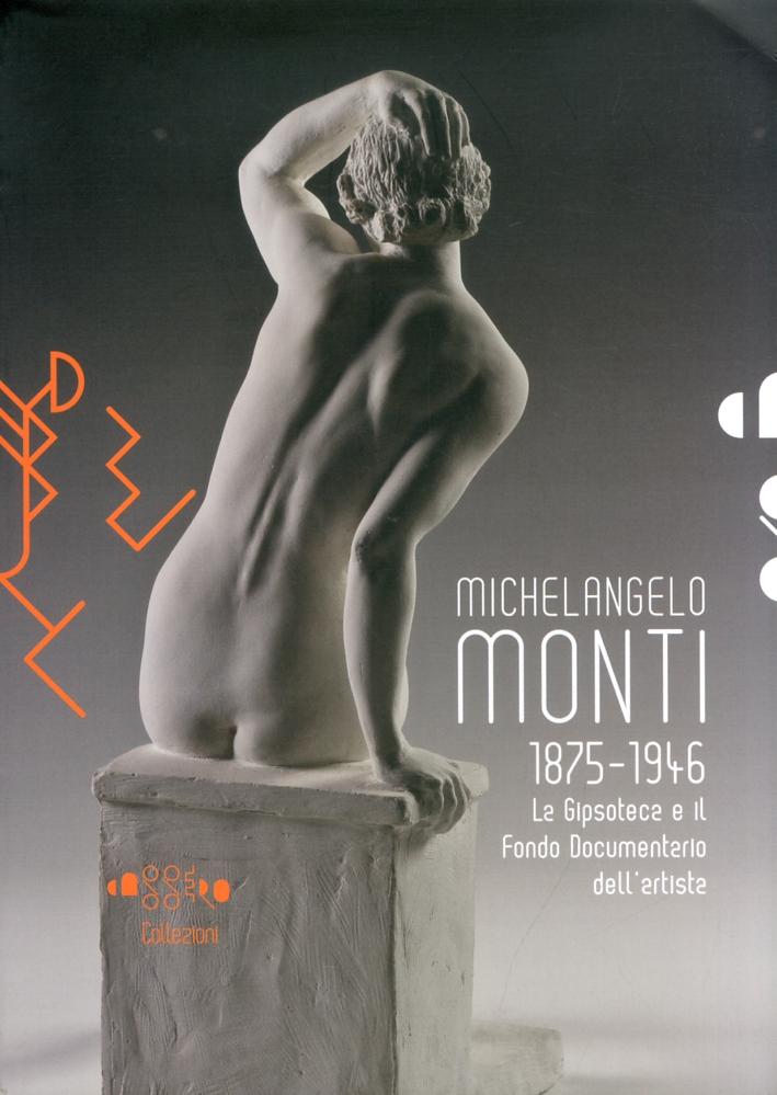 Cassero Collezioni. Michelangelo Monti 1875-1946. La Gipsoteca e il Fondo Documentario dell'Artista