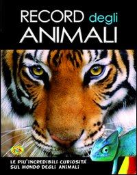 Record degli animali. Ediz. illustrata